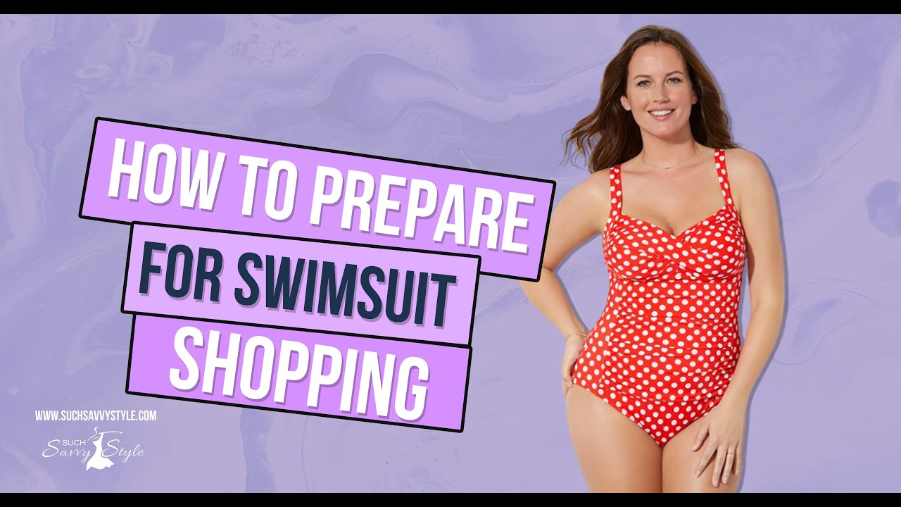 How to prepare to Shop for your swimsuit