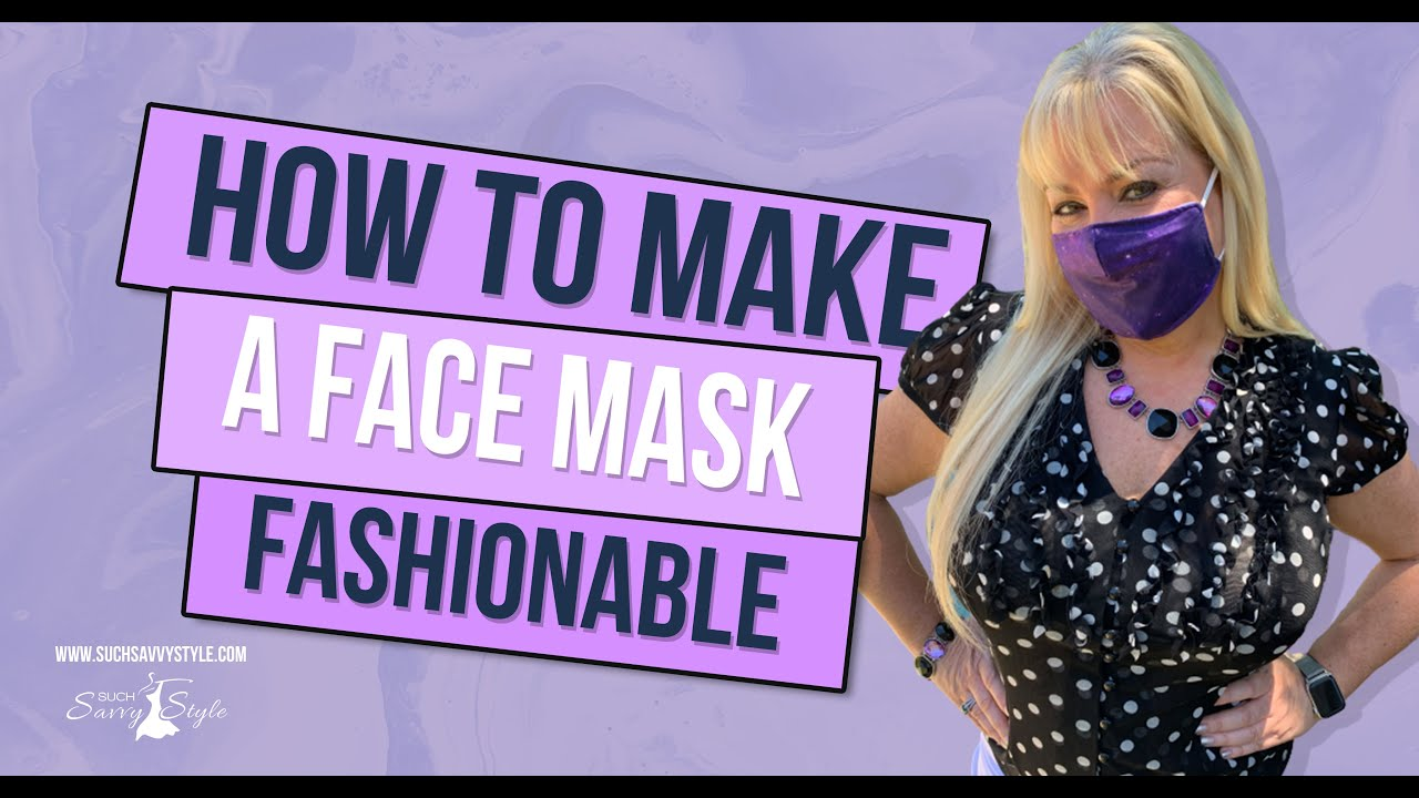 How to make a face mask fashionable