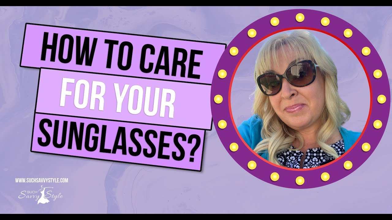 How to clean your sunglasses 5 tips from a style expert